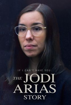 IF I CAN'T HAVE YOU: THE JODI ARIAS STORY